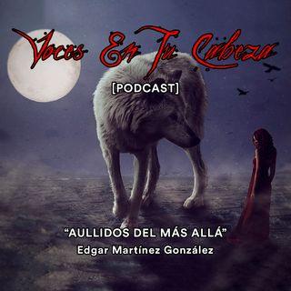 """""""Aullidos Del Más Allá """" de Edgar Martínez González- [Audiocuento de terror]"""