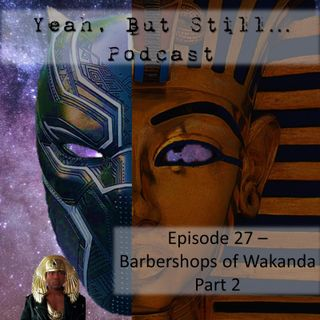 YBS 27 - Barbershops of Wakanda Part 2