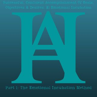 Successful, Confident Accomplishment Of Goals, Objectives & Desires #1 Emotional Incubation