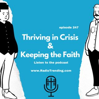 247: Thriving in Crisis & Keeping the Faith