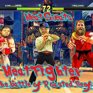 Episode 112- Meat Fighter, The Battle of Roasted Beef