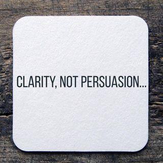 Clarity, Not Persuasion...