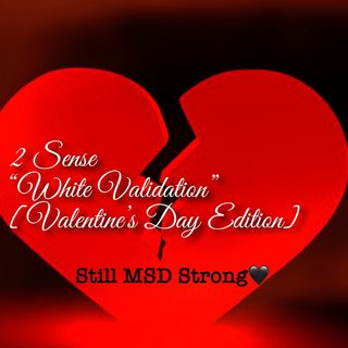 2 Sense White Validation [Valentines Day Edition] Still MSD Strong (Gucci, Black History, V-Day)
