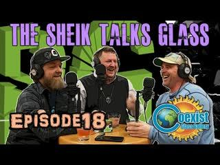 Episode 18 - Coexist Gallery's  The Sheik  Talks Glass