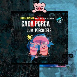 Rich Gang feat Wilson Sucesso - Cada Porca Com Porco Dele (Afro House)