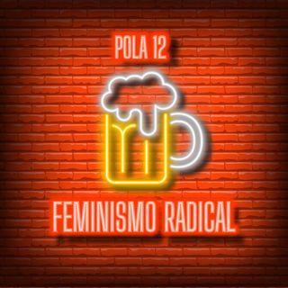 Pola 12 - FEMINISMO RADICAL