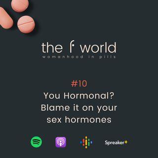 Ep. 10: You hormonal? Blame it on your sex hormones