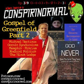 Conspirinormal Episode 309- Allen Greenfield 2 (The Gospel of Greenfield Part 2)