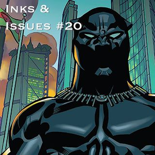 Inks & Issues #20 - Black Panther