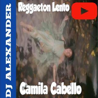 Living Proof - Camila Cabello (Reggaeton Lento) DJ ALEXANDER.mp3