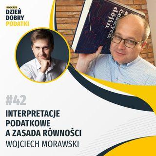 042 - Interpretacje podatkowe a zasada równości - Wojciech Morawski