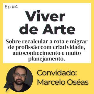 #4 - Viver da Arte & Transição de Carreira | Convidado: Marcelo Oséas