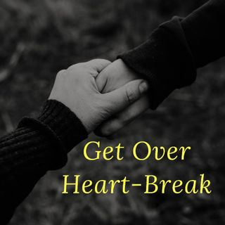 Episode 16- How to Get over a Heart-Break?