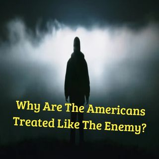Why Are The Americans Treated Like The Enemy? Episode 20 - Dark Skies News And information