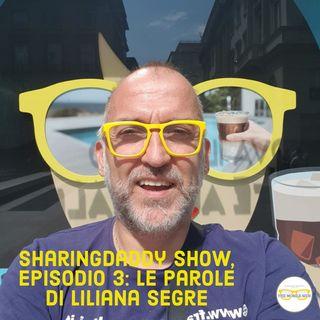 Episodio 3 - Sharingdaddy Show: le parole di Liliana Segre