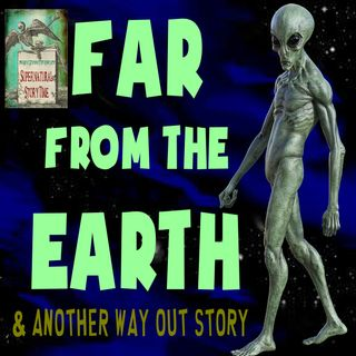 Far From The Earth and Another Way Out Story | Podcast E105