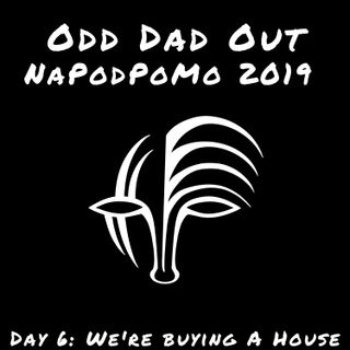 We're Buying A House: NAPODPOMO- Day 6