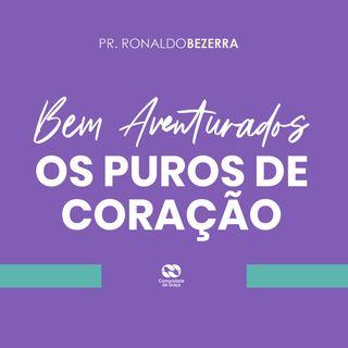Bem-aventurados os puros de coração // pr. Ronaldo Bezerra