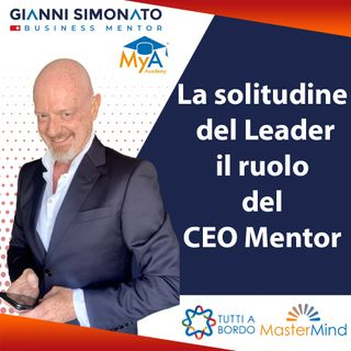#47 La solitudine del Leader e il ruolo del CEO Mentor  - Gianni Simonato
