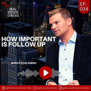 Ep34: How Important Is Follow Up? - Marco Kozlowski