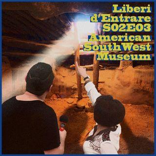 LdE - S02E03 - l'AMERICAN SOUTHWEST MUSEUM a Cavona di Cuveglio