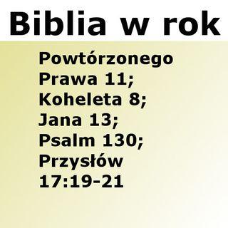 164 - Powtórzonego Prawa 11, Koheleta 8, Jana 13, Psalm 130, Przysłów 17:19-21