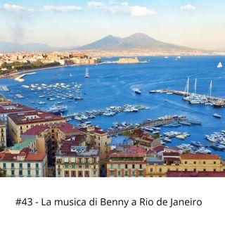 #43 - La musica di Benny a Rio de Janeiro