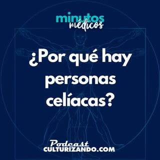 E9 • ¿Por qué hay personas celíacas? • Curiosidades Médicas • Culturizando