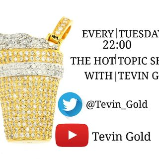 Hot Topic Show With Tevin Gold
