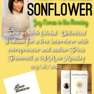 Global  Unlimited Podcast interview entrepreneur and author Trina Trammell talking about her new book SONFLOWER