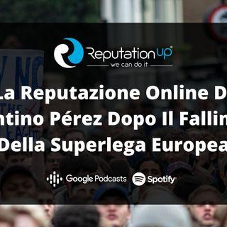La Reputazione Online Di Florentino Pérez Dopo Il Fallimento Della Superlega Europea