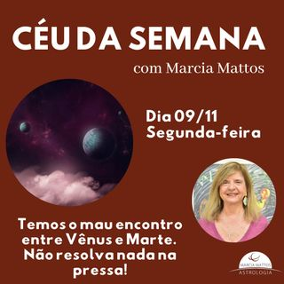 """Céu da Semana, dia 09/11 - 2 feira:  Segunda-feira começa com """"sinal vermelho"""". Temos o mau encontro entre Vênus e Marte."""