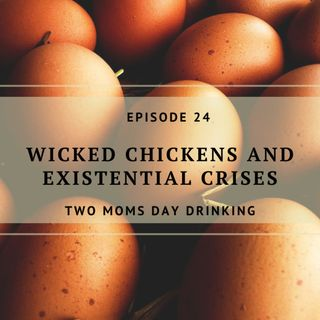 Wicked Chickens and Existential Crises