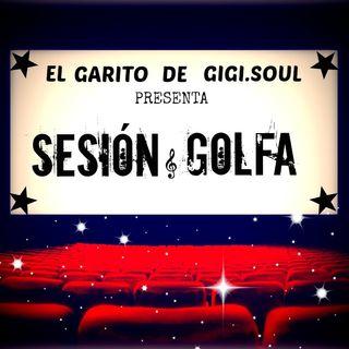 : Sesion Golfa :