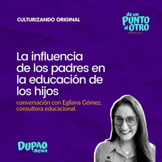 E40 • La influencia de los padres en la educación de los hijos, con Egliana Gómez