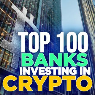 287. Top 100 Banks Are Investing in Crypto Projects