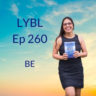 Ep 260 - Be