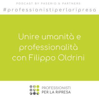 Unire umanità e professionalità con Filippo Oldrini