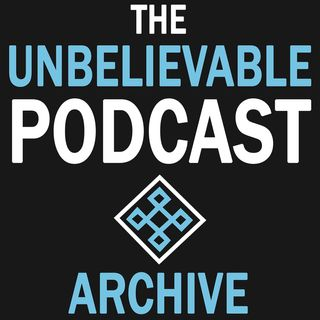 The Unbelievable Podcast - ARCHIVE
