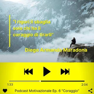 """Podcast Motivazionale Ep. 6: """"Coraggio"""""""