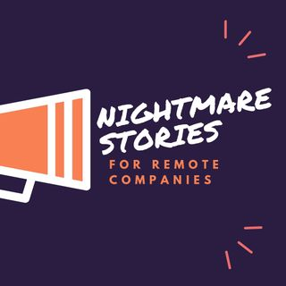 Nightmare Stories for Remote Companies