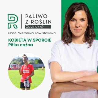 #49 Kobieta w sporcie: Weronika Zawistowska - piłka nożna