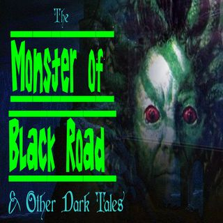 The Monster of Black Road and Other Dark Tales | Podcast E68