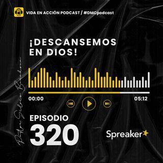 EP. 320 | ¡Descansemos en Dios! | #DMCpodcast