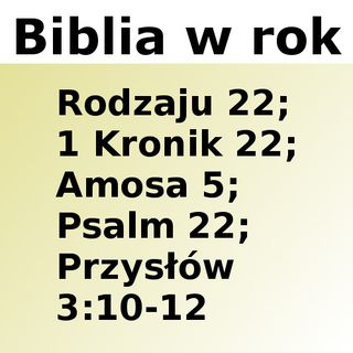 022 - Rodzaju 22, 1 Kronik 22, Amosa 5, Psalm 22, Przysłów 3:10-12