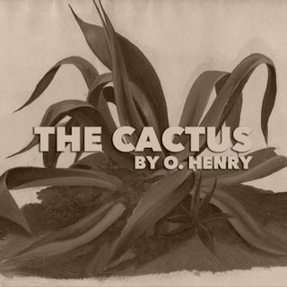The Cactus by O. Henry