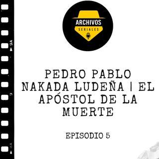 Pedro Pablo Nakada Ludeña | El Apóstol de la Muerte