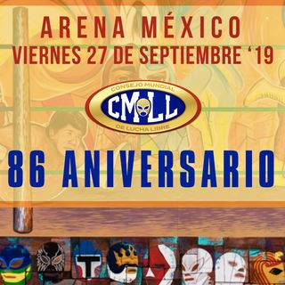 ENTHUSIASTIC REVIEWS #24: CMLL Anniversario 86 2019 Watch-Along