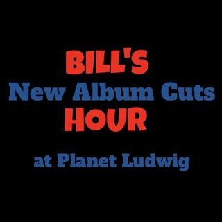 Bill's New Album Cuts Hour The First Hour