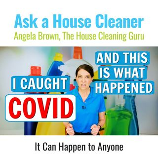 I Caught COVID - How I Coped and Cleaned